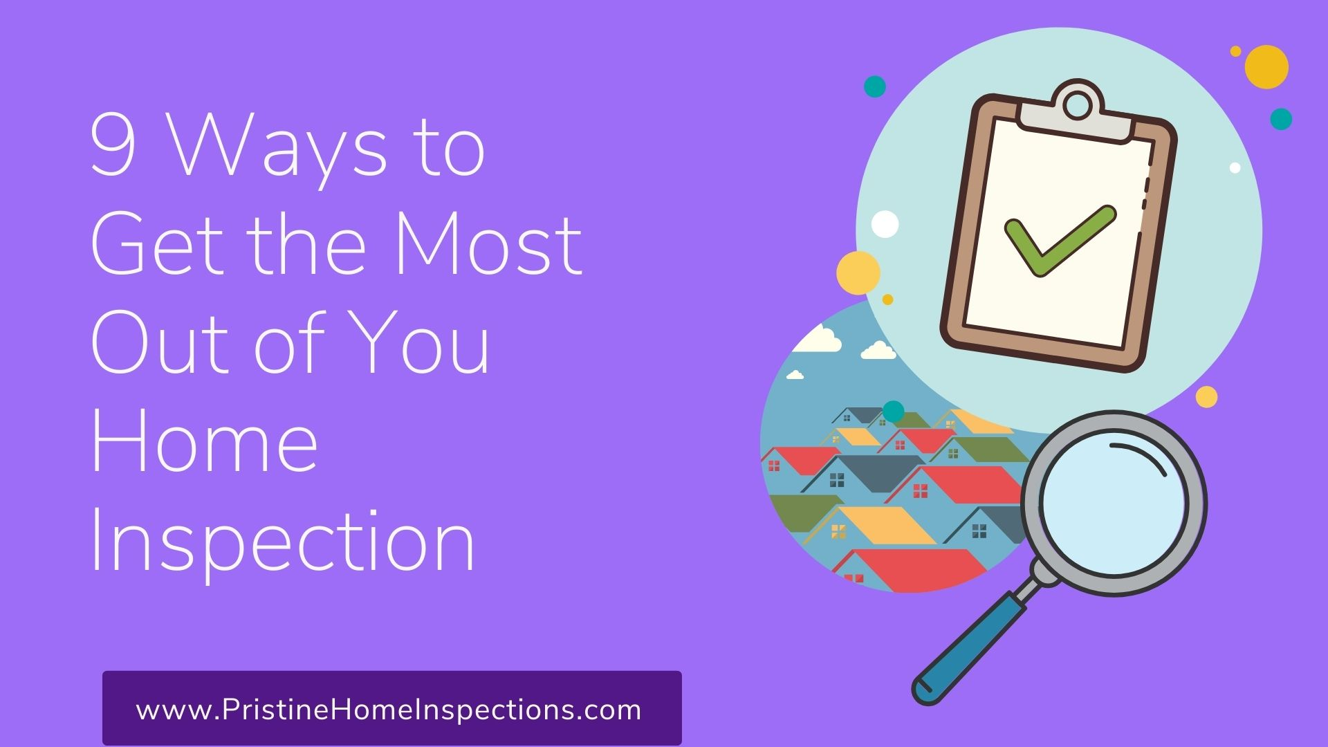 9 Ways to Get the Most Out of Your Home Inspection